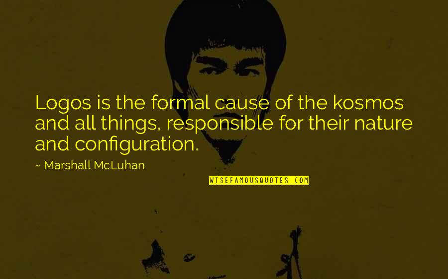 She Smile Because Quotes By Marshall McLuhan: Logos is the formal cause of the kosmos