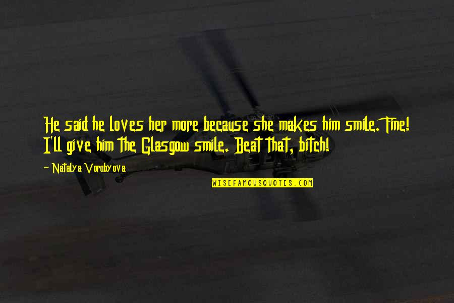 She Smile Because Quotes By Natalya Vorobyova: He said he loves her more because she