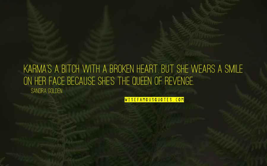 She Smile Because Quotes By Sandra Golden: Karma's a bitch with a broken heart. But