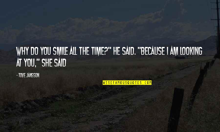 """She Smile Because Quotes By Tove Jansson: Why do you smile all the time?"""" he"""