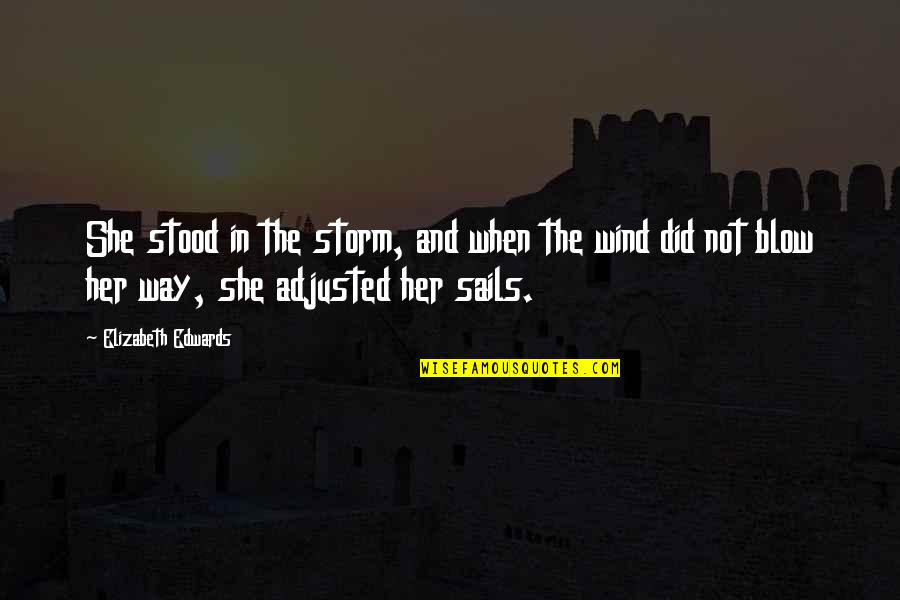 She Stood In The Storm Quotes By Elizabeth Edwards: She stood in the storm, and when the