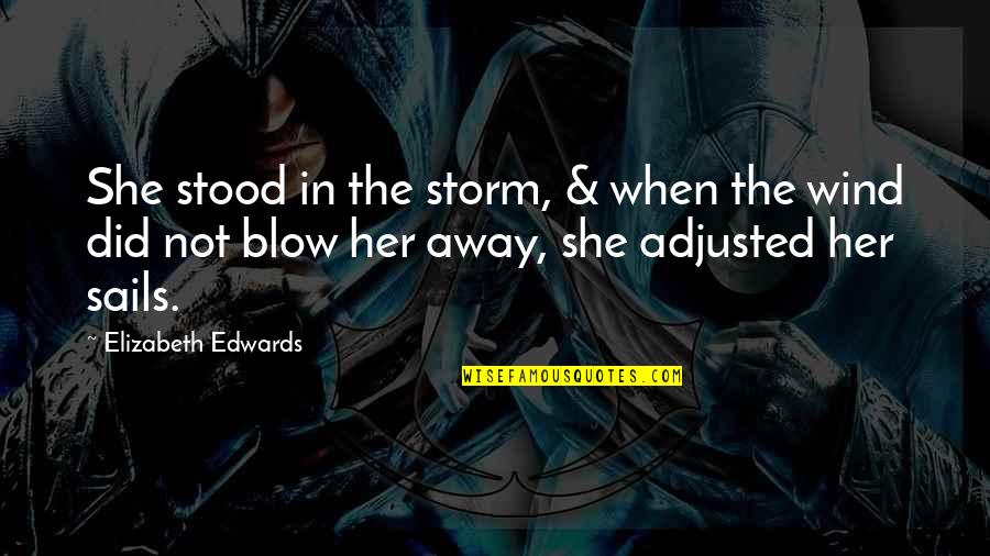 She Stood In The Storm Quotes By Elizabeth Edwards: She stood in the storm, & when the