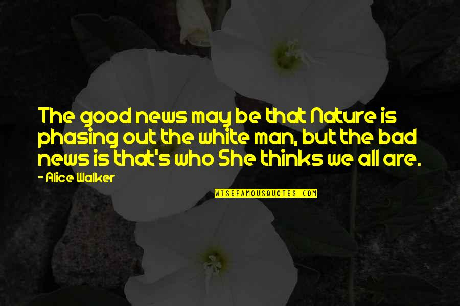 She Thinks She's All That Quotes By Alice Walker: The good news may be that Nature is