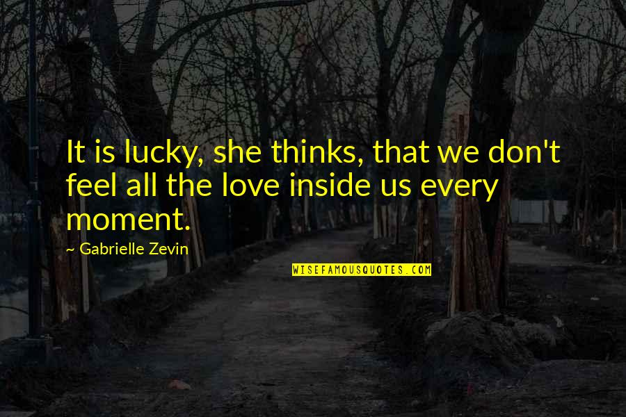 She Thinks She's All That Quotes By Gabrielle Zevin: It is lucky, she thinks, that we don't