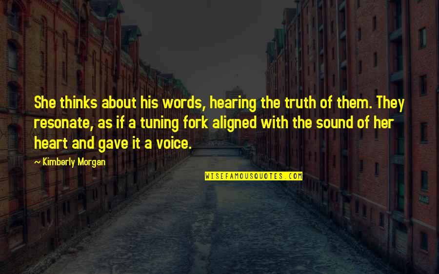 She Thinks She's All That Quotes By Kimberly Morgan: She thinks about his words, hearing the truth