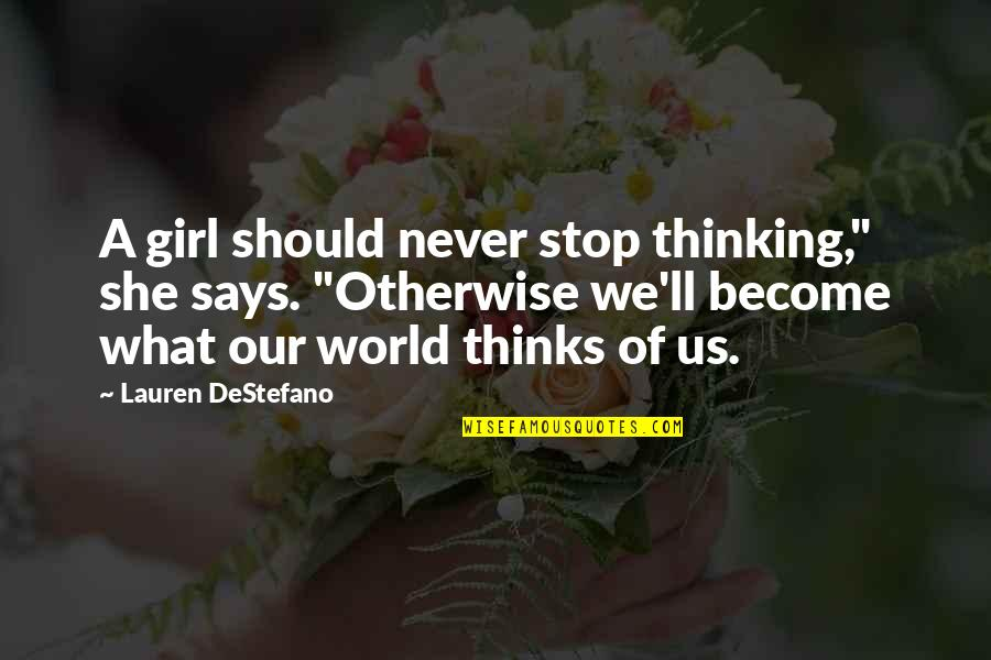 "She Thinks She's All That Quotes By Lauren DeStefano: A girl should never stop thinking,"" she says."