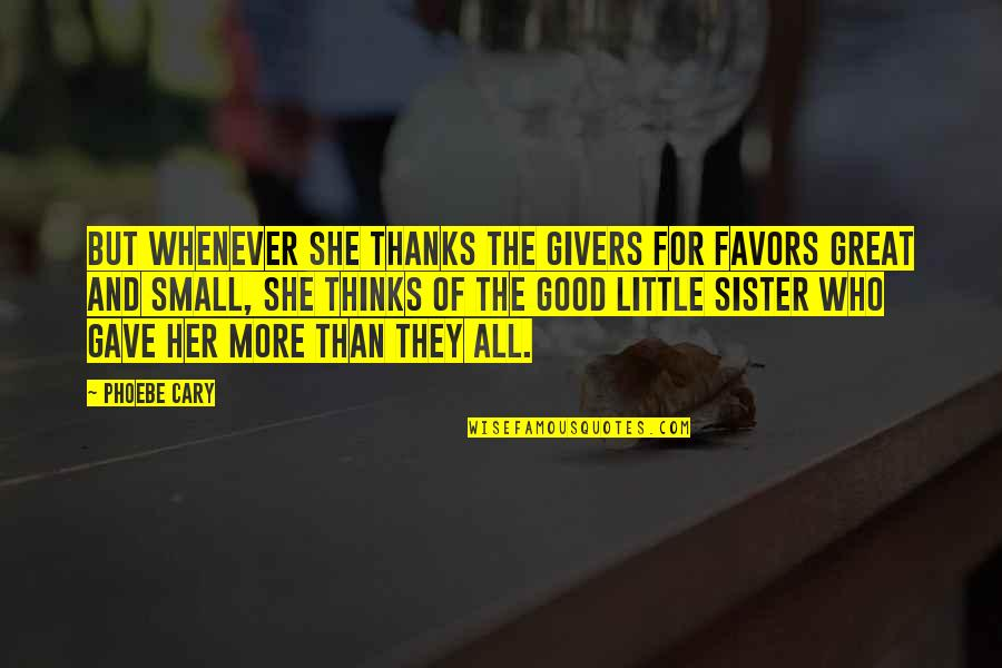 She Thinks She's All That Quotes By Phoebe Cary: But whenever she thanks the givers for favors