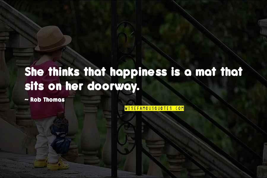 She Thinks She's All That Quotes By Rob Thomas: She thinks that happiness is a mat that
