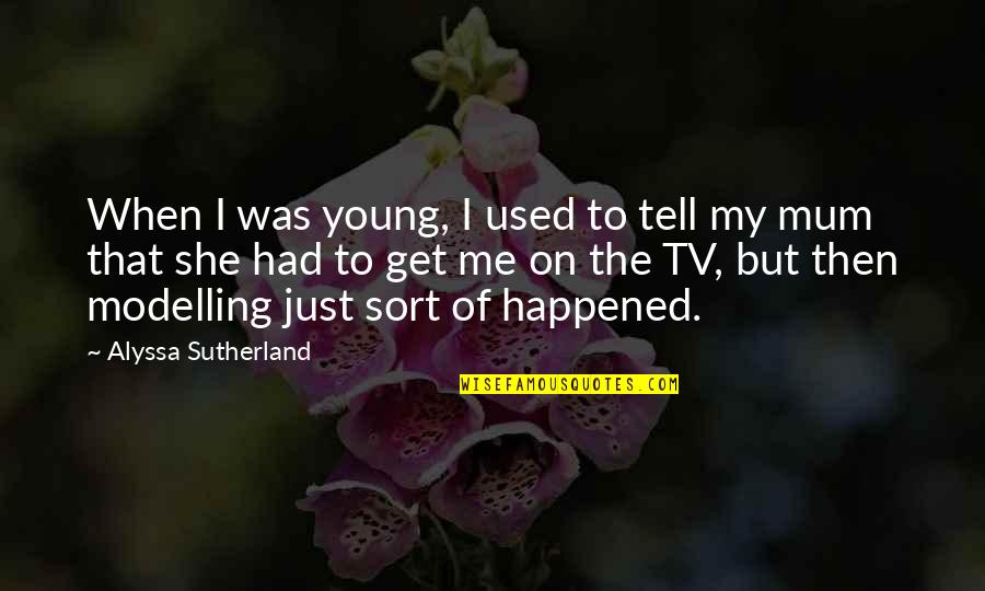 She Used To Quotes By Alyssa Sutherland: When I was young, I used to tell