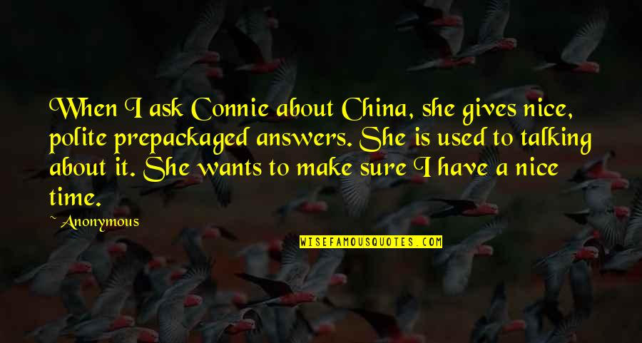 She Used To Quotes By Anonymous: When I ask Connie about China, she gives