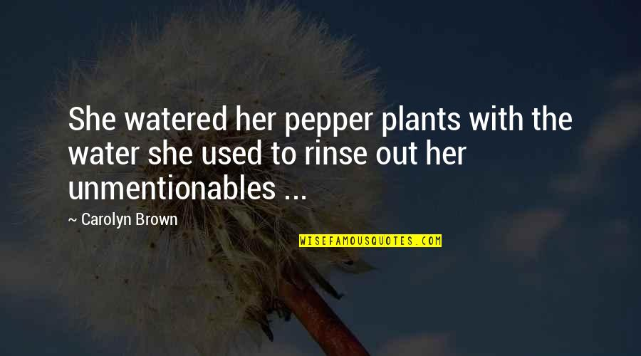 She Used To Quotes By Carolyn Brown: She watered her pepper plants with the water