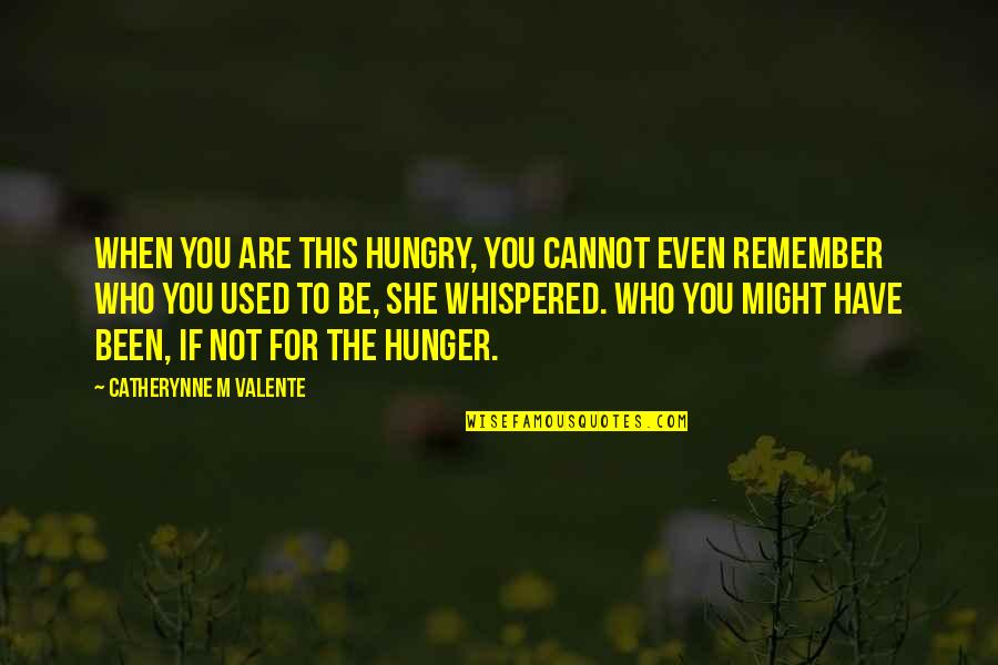 She Used To Quotes By Catherynne M Valente: When you are this hungry, you cannot even
