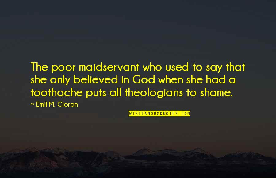 She Used To Quotes By Emil M. Cioran: The poor maidservant who used to say that