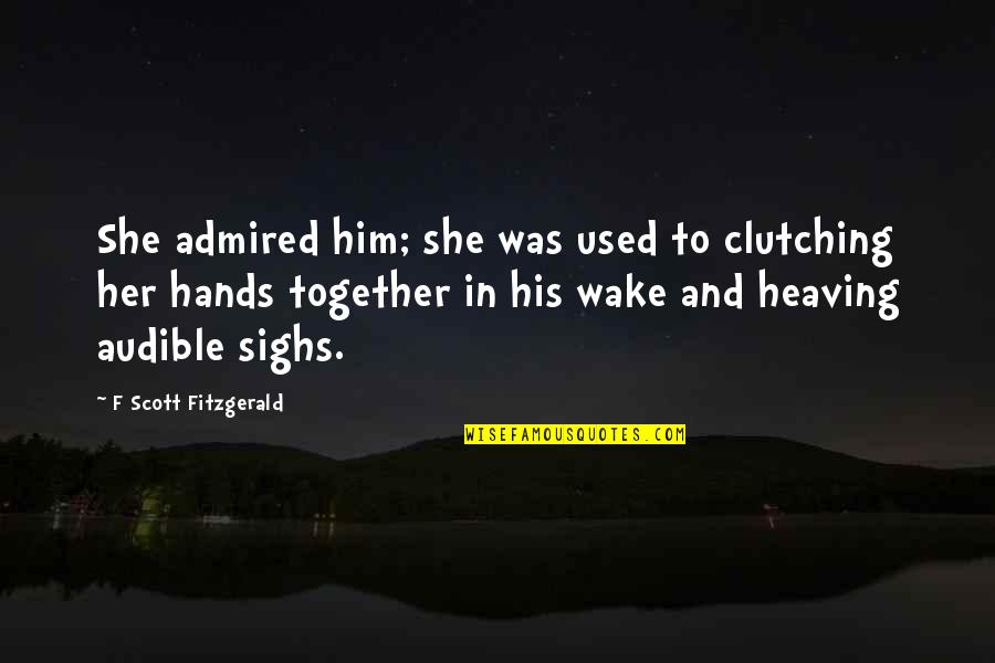 She Used To Quotes By F Scott Fitzgerald: She admired him; she was used to clutching
