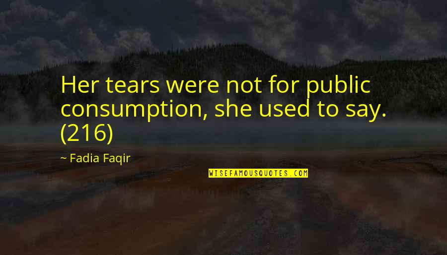 She Used To Quotes By Fadia Faqir: Her tears were not for public consumption, she