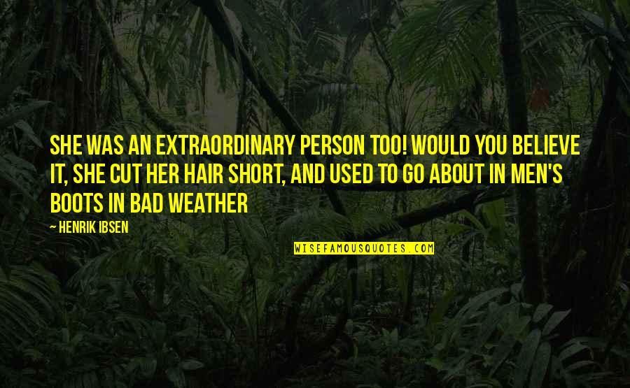 She Used To Quotes By Henrik Ibsen: She was an extraordinary person too! Would you
