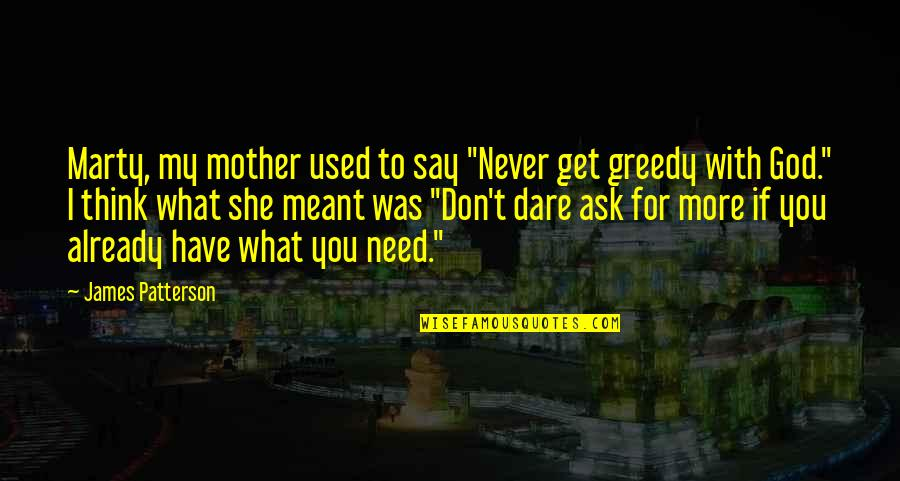 """She Used To Quotes By James Patterson: Marty, my mother used to say """"Never get"""