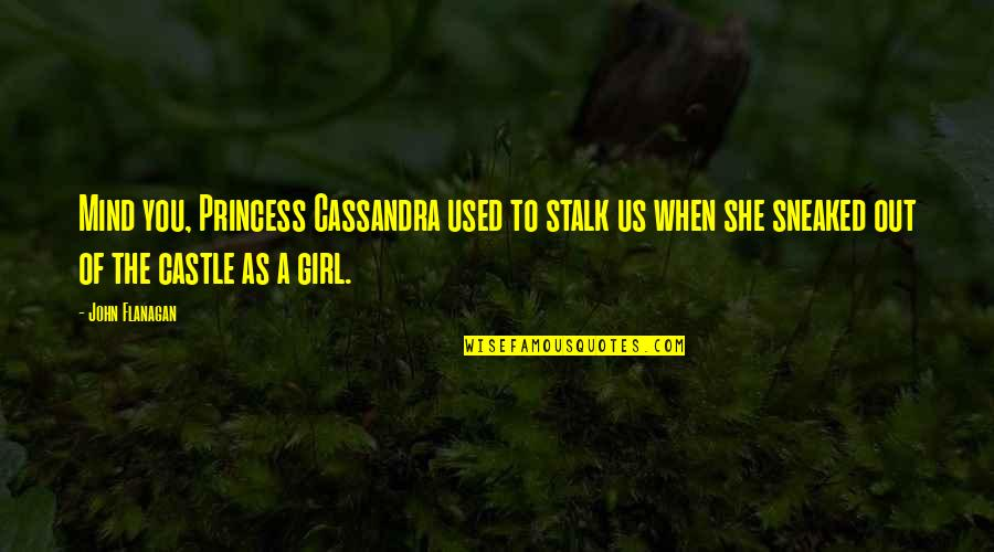 She Used To Quotes By John Flanagan: Mind you, Princess Cassandra used to stalk us