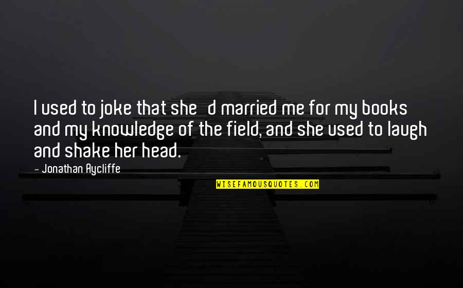 She Used To Quotes By Jonathan Aycliffe: I used to joke that she'd married me