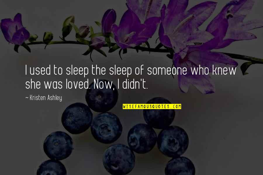 She Used To Quotes By Kristen Ashley: I used to sleep the sleep of someone