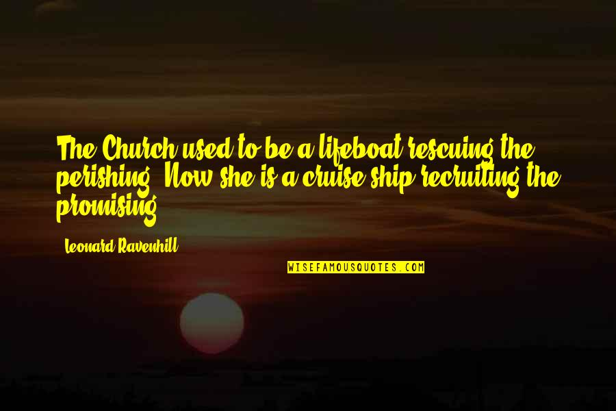 She Used To Quotes By Leonard Ravenhill: The Church used to be a lifeboat rescuing