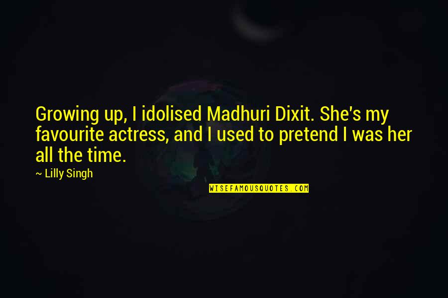 She Used To Quotes By Lilly Singh: Growing up, I idolised Madhuri Dixit. She's my