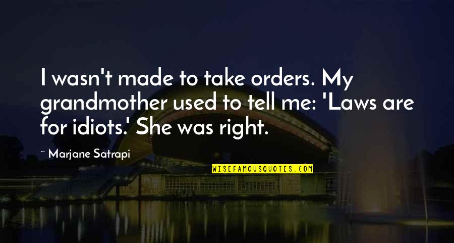She Used To Quotes By Marjane Satrapi: I wasn't made to take orders. My grandmother