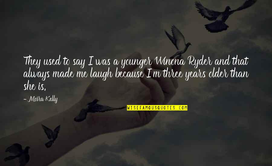 She Used To Quotes By Moira Kelly: They used to say I was a younger