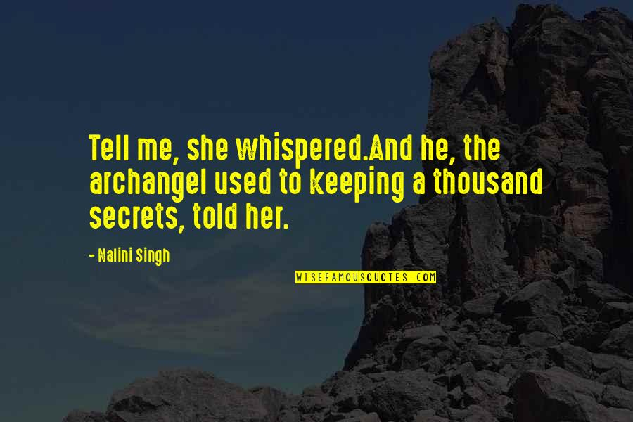 She Used To Quotes By Nalini Singh: Tell me, she whispered.And he, the archangel used