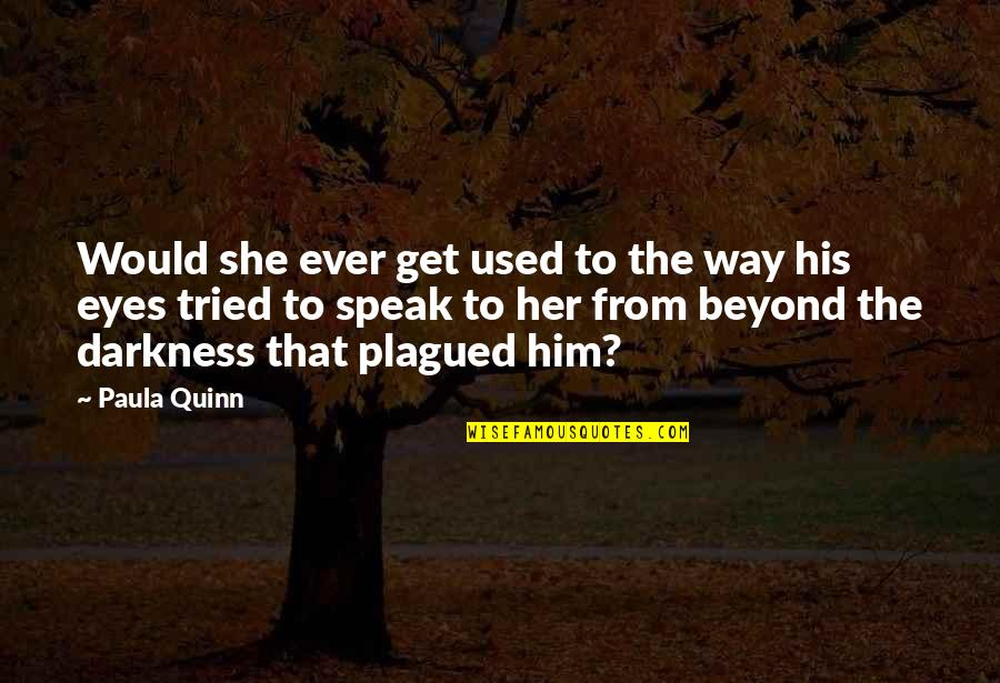 She Used To Quotes By Paula Quinn: Would she ever get used to the way