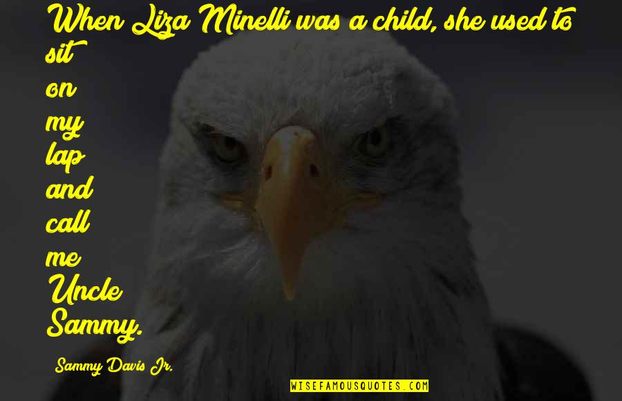 She Used To Quotes By Sammy Davis Jr.: When Liza Minelli was a child, she used
