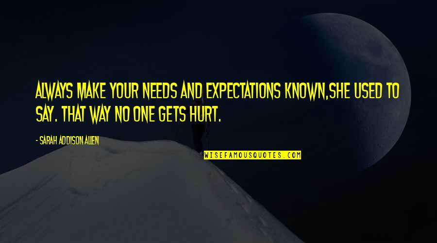 She Used To Quotes By Sarah Addison Allen: Always make your needs and expectations known,she used