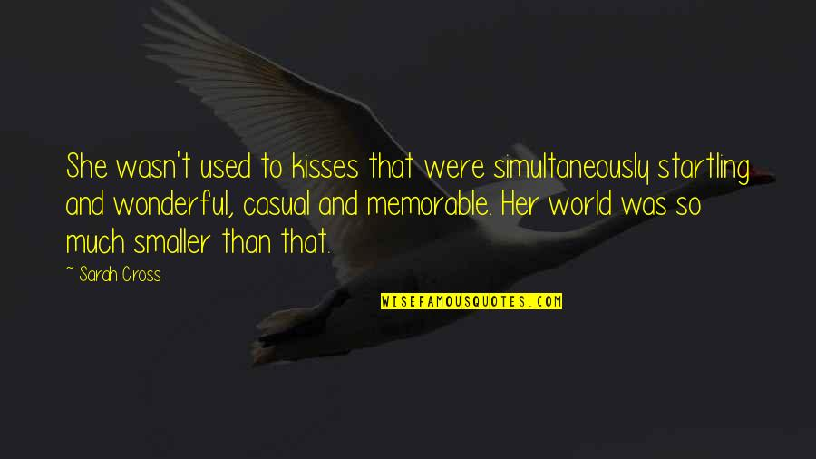 She Used To Quotes By Sarah Cross: She wasn't used to kisses that were simultaneously