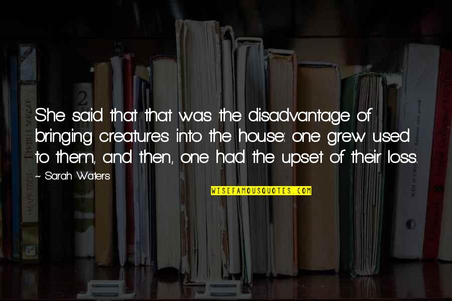 She Used To Quotes By Sarah Waters: She said that that was the disadvantage of