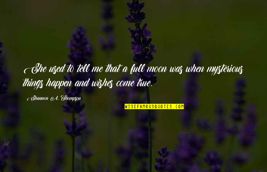 She Used To Quotes By Shannon A. Thompson: She used to tell me that a full