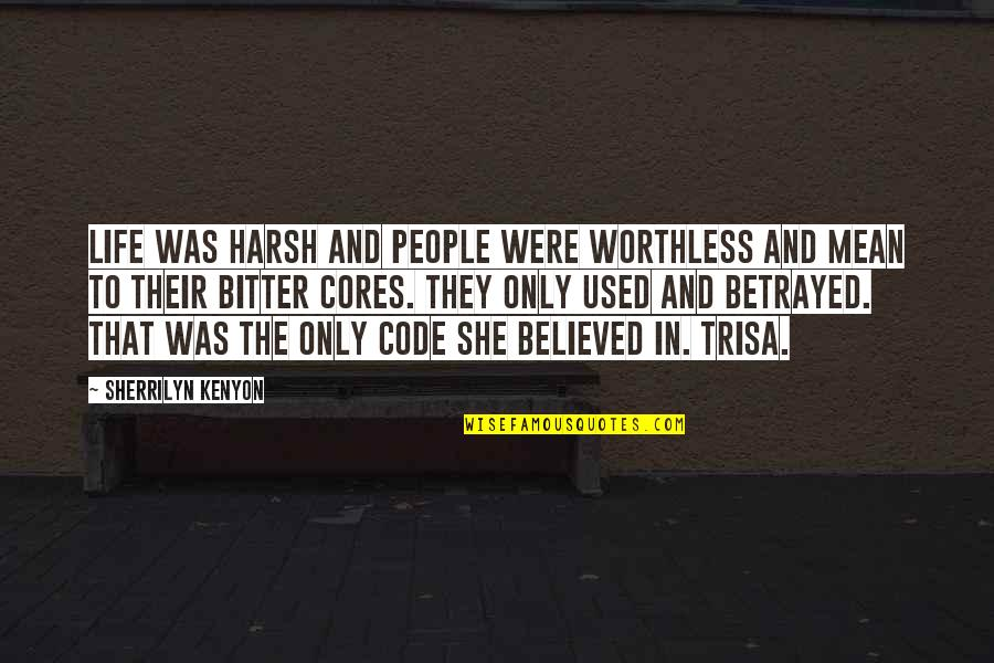 She Used To Quotes By Sherrilyn Kenyon: Life was harsh and people were worthless and