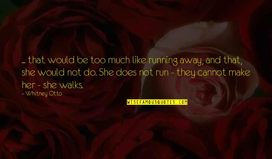 She Walks Away Quotes By Whitney Otto: ... that would be too much like running