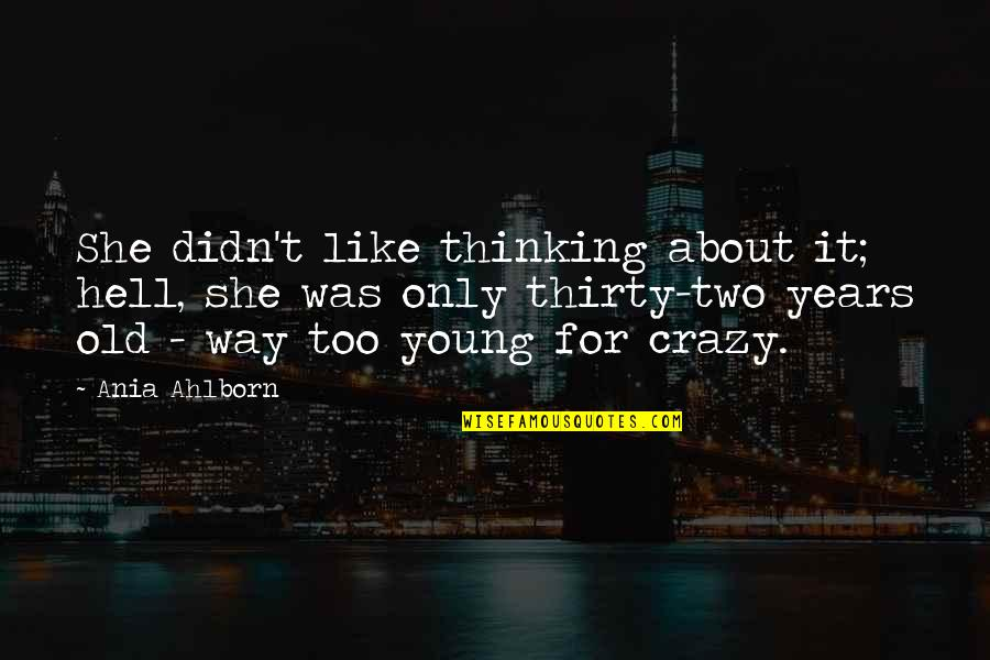 She Was Crazy Quotes By Ania Ahlborn: She didn't like thinking about it; hell, she