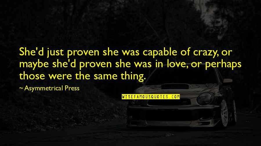 She Was Crazy Quotes By Asymmetrical Press: She'd just proven she was capable of crazy,