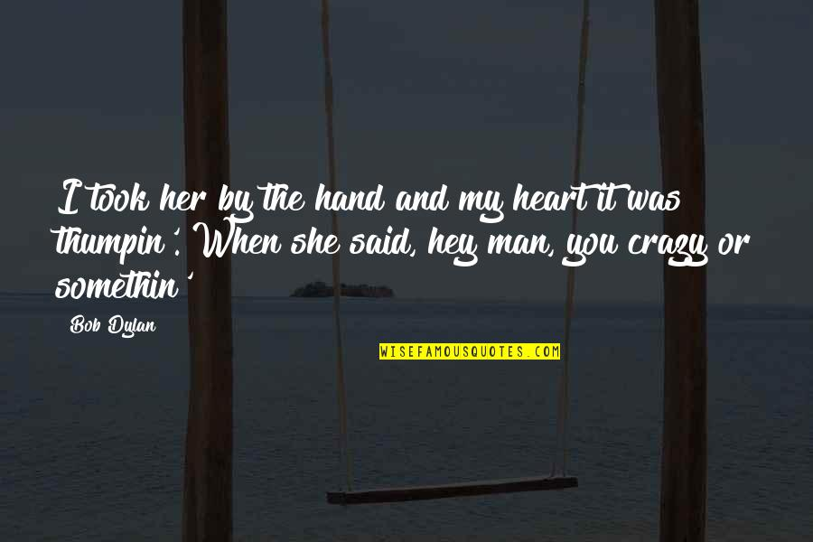 She Was Crazy Quotes By Bob Dylan: I took her by the hand and my