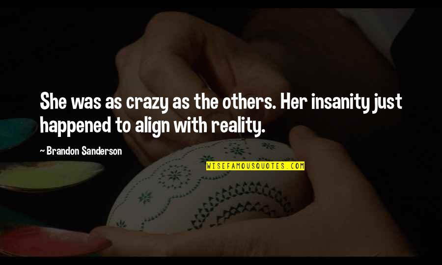 She Was Crazy Quotes By Brandon Sanderson: She was as crazy as the others. Her
