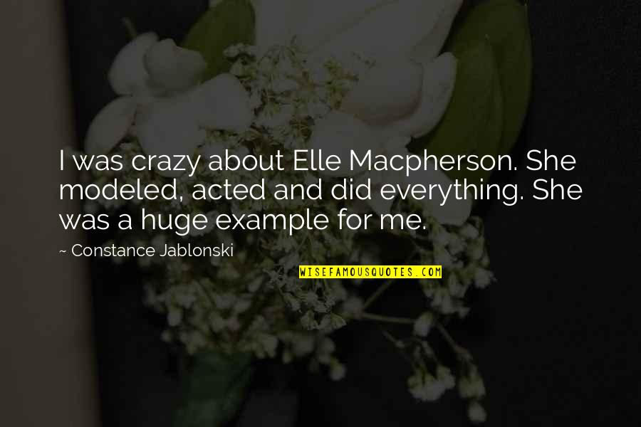 She Was Crazy Quotes By Constance Jablonski: I was crazy about Elle Macpherson. She modeled,