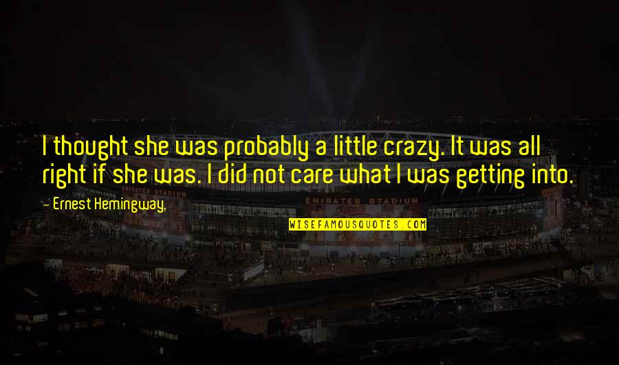She Was Crazy Quotes By Ernest Hemingway,: I thought she was probably a little crazy.