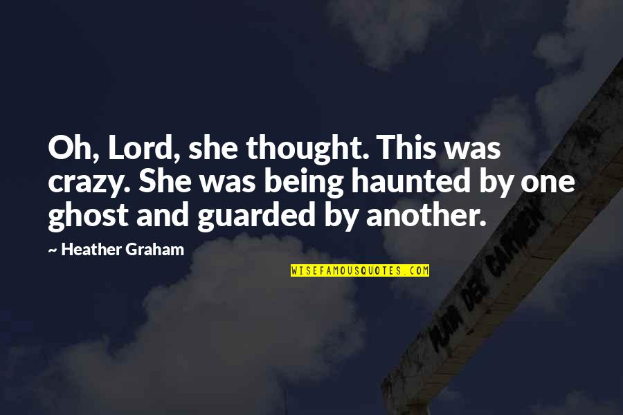 She Was Crazy Quotes By Heather Graham: Oh, Lord, she thought. This was crazy. She
