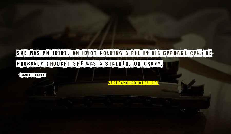She Was Crazy Quotes By Jamie Farrell: She was an idiot. An idiot holding a