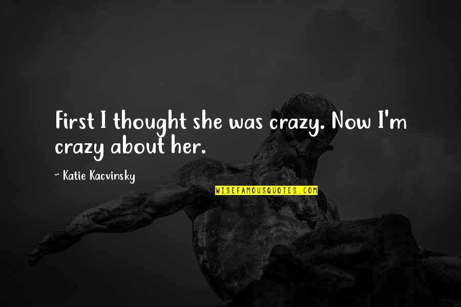 She Was Crazy Quotes By Katie Kacvinsky: First I thought she was crazy. Now I'm