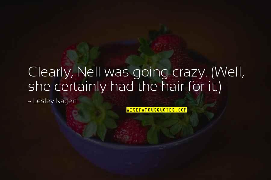 She Was Crazy Quotes By Lesley Kagen: Clearly, Nell was going crazy. (Well, she certainly