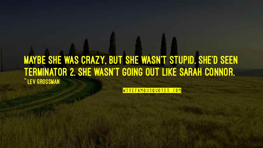 She Was Crazy Quotes By Lev Grossman: Maybe she was crazy, but she wasn't stupid.