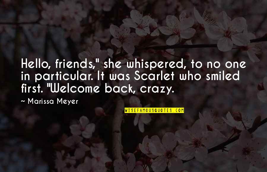 """She Was Crazy Quotes By Marissa Meyer: Hello, friends,"""" she whispered, to no one in"""