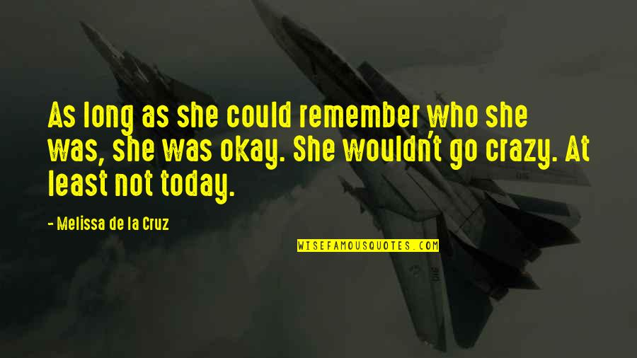She Was Crazy Quotes By Melissa De La Cruz: As long as she could remember who she